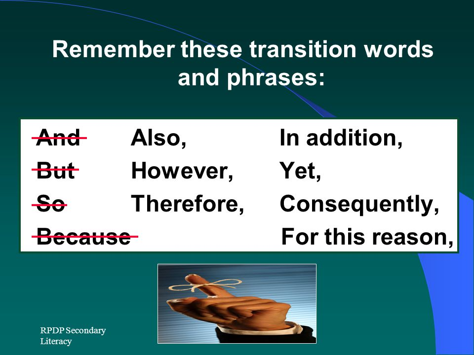 Remember these transition words and phrases: