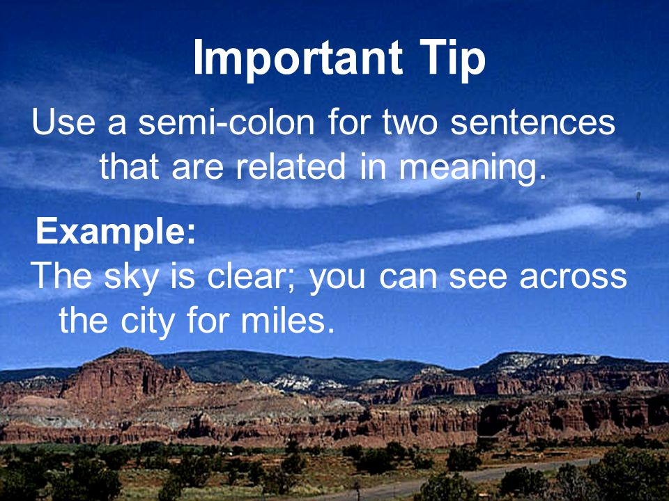 Use a semi-colon for two sentences that are related in meaning.