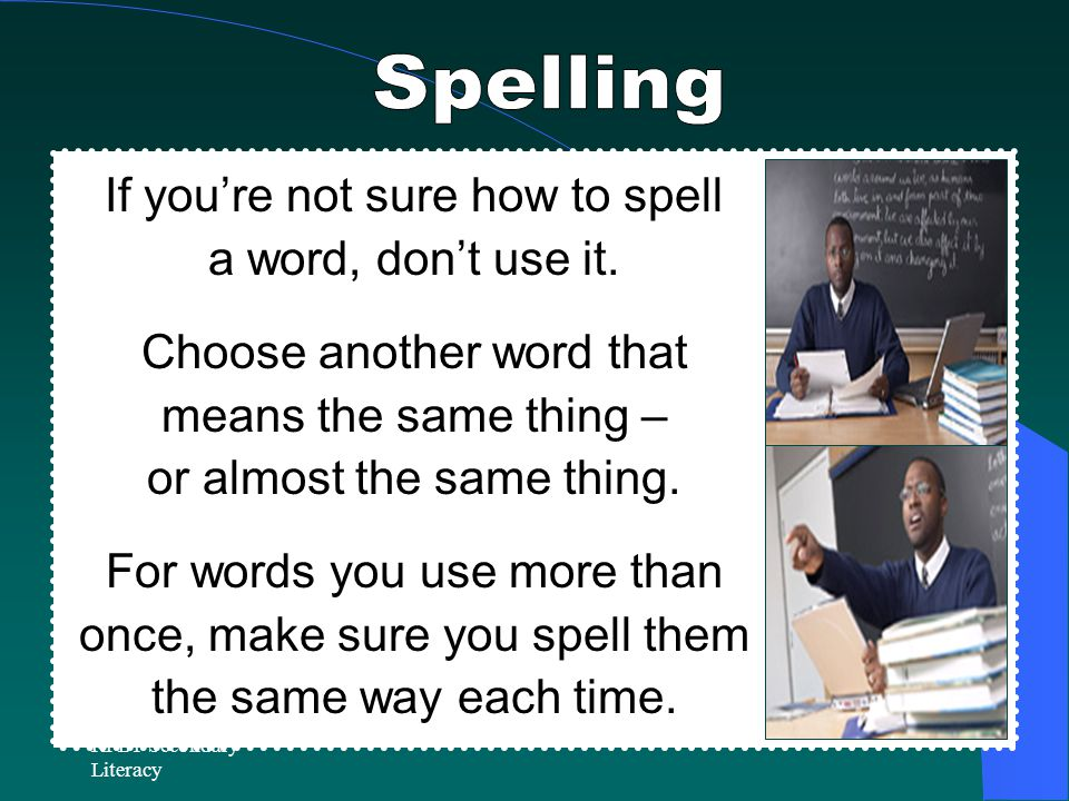 Spelling If you're not sure how to spell a word, don't use it.