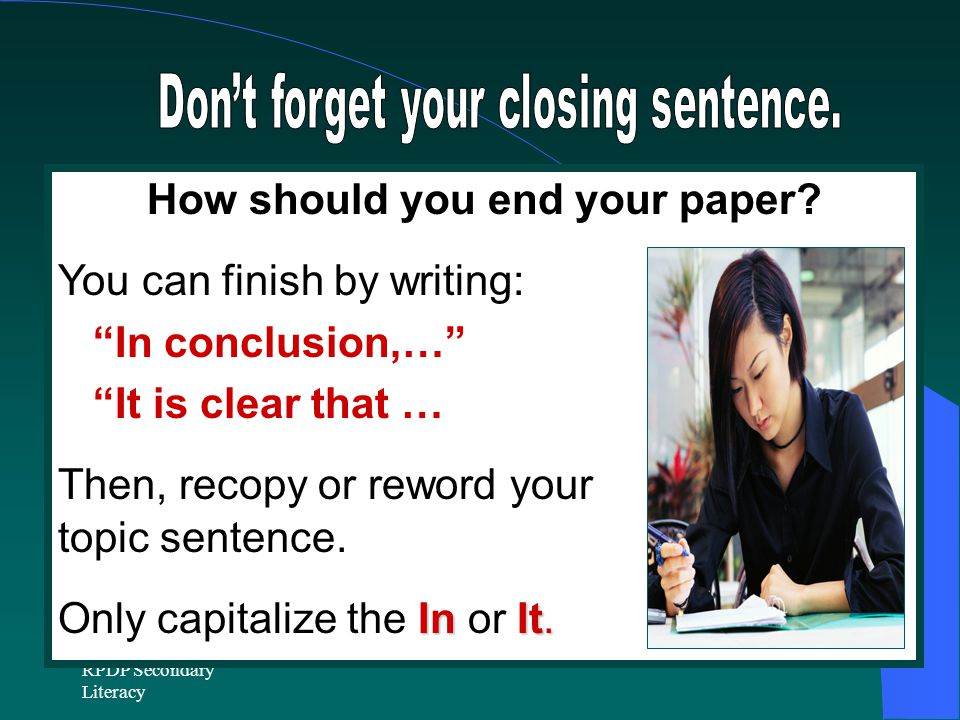 Don't forget your closing sentence. How should you end your paper