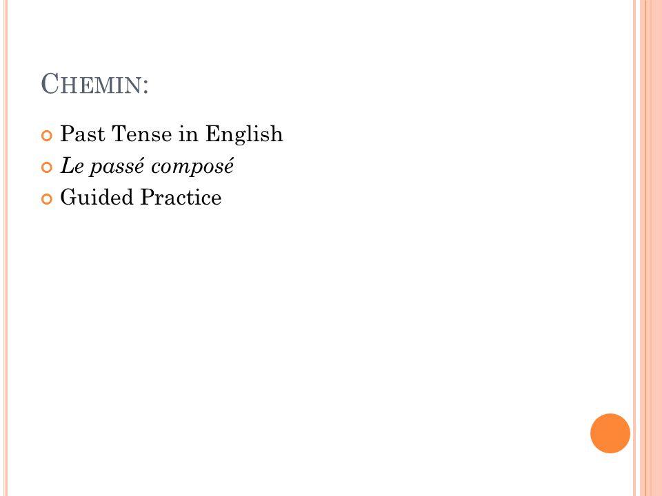 Chemin: Past Tense in English Le passé composé Guided Practice