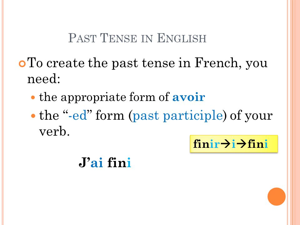 To create the past tense in French, you need: