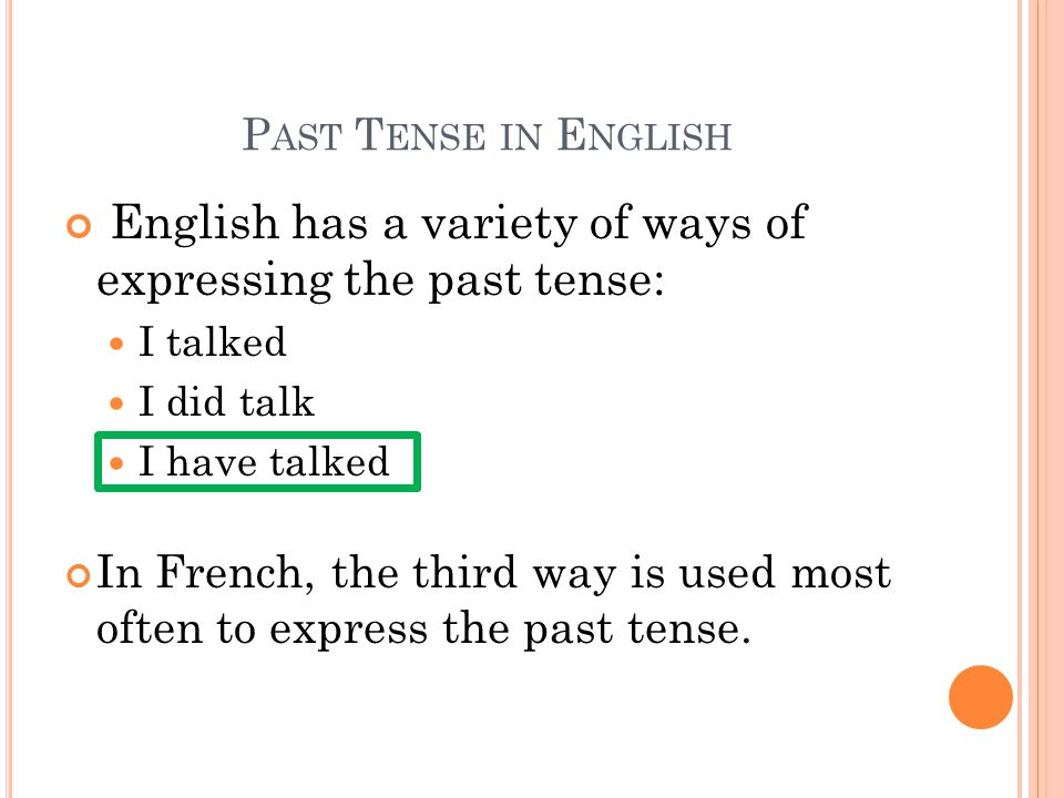 English has a variety of ways of expressing the past tense: