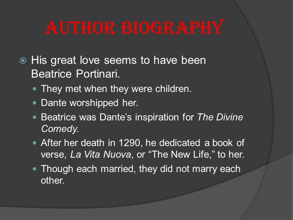 Author Biography His great love seems to have been Beatrice Portinari.