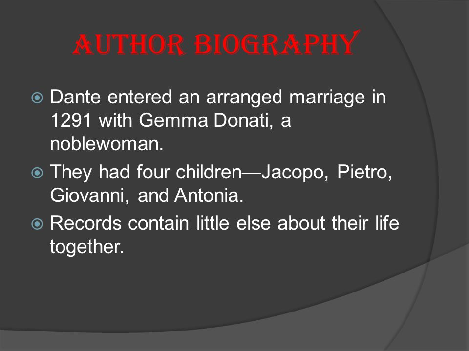 Author Biography Dante entered an arranged marriage in 1291 with Gemma Donati, a noblewoman.