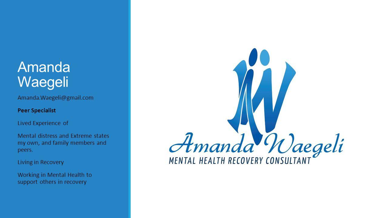 Amanda Waegeli Amanda.Waegeli@gmail.com Peer Specialist