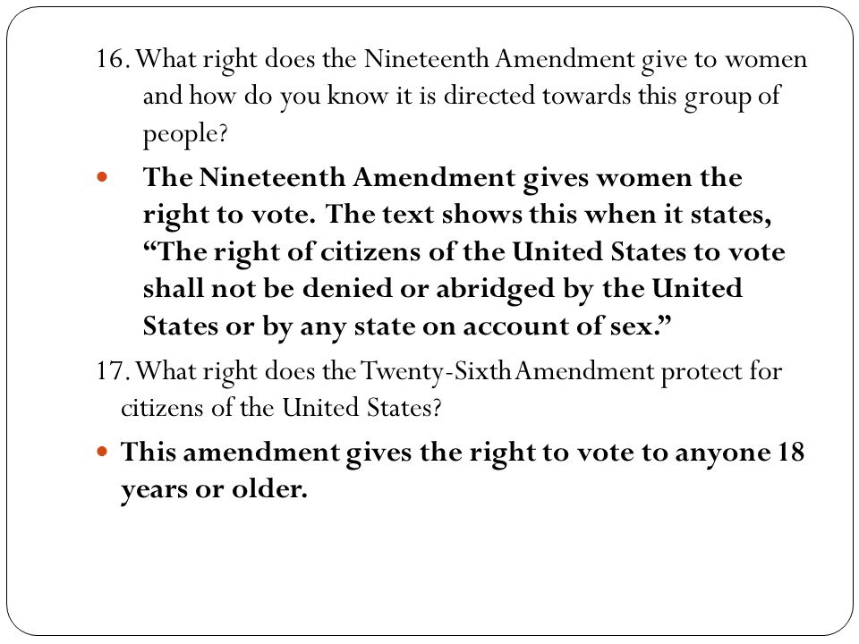 16. What right does the Nineteenth Amendment give to women and how do you know it is directed towards this group of people