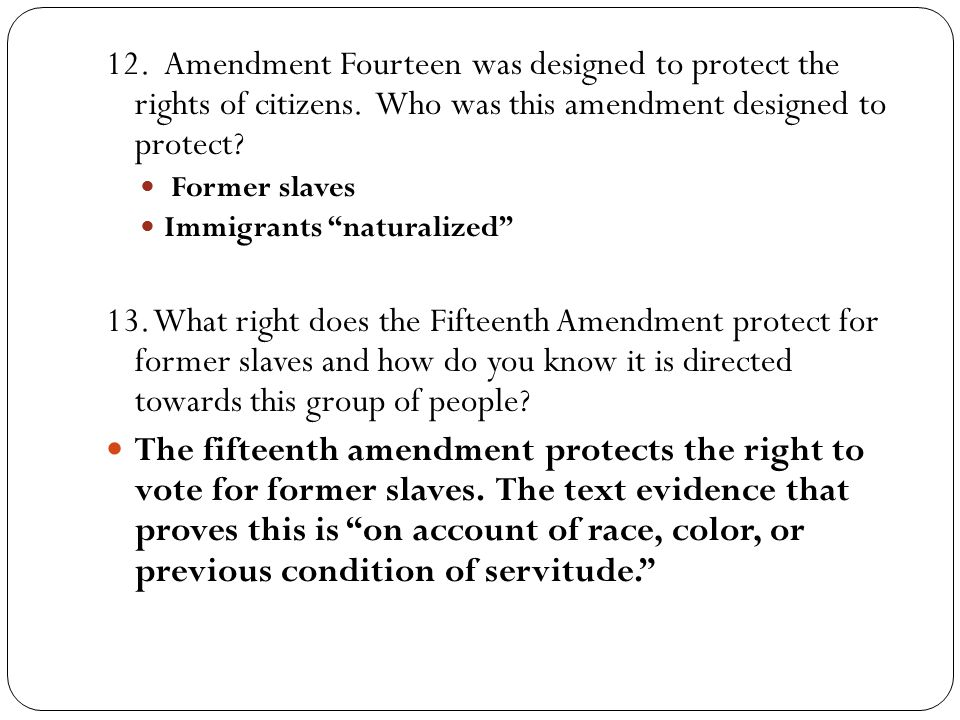 12. Amendment Fourteen was designed to protect the rights of citizens