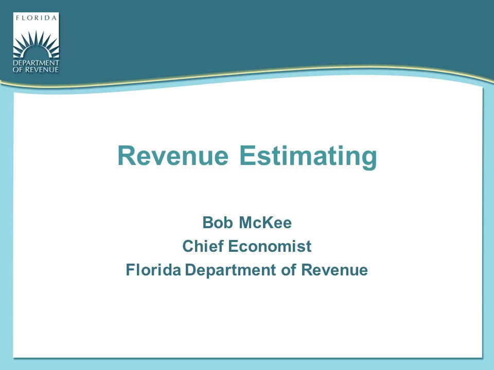 Bob McKee Chief Economist Florida Department of Revenue