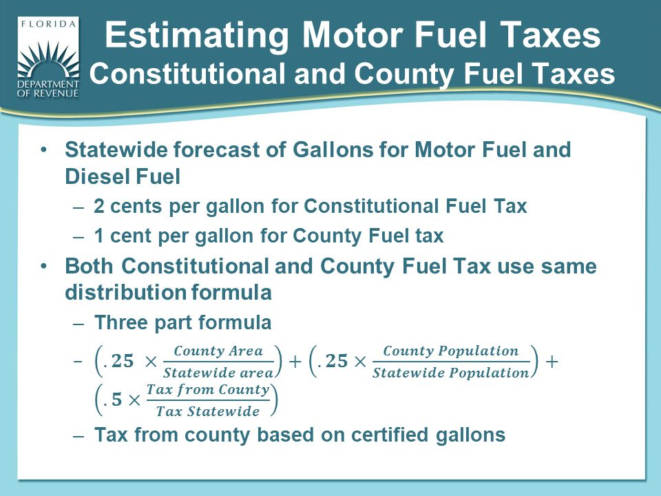 Estimating Motor Fuel Taxes Constitutional and County Fuel Taxes