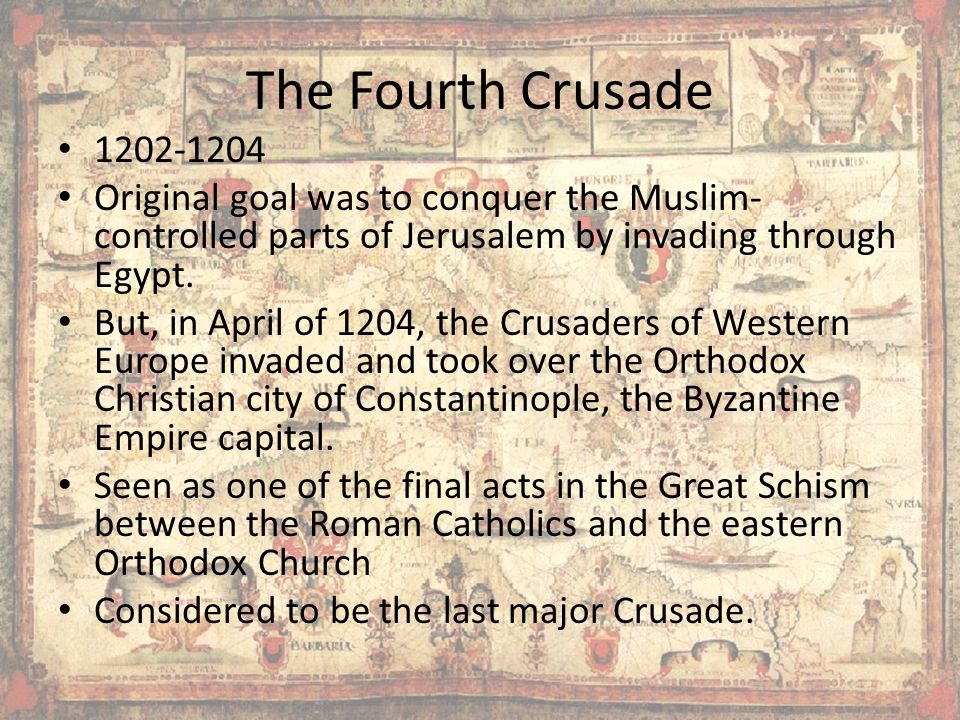 The Fourth Crusade 1202-1204. Original goal was to conquer the Muslim-controlled parts of Jerusalem by invading through Egypt.