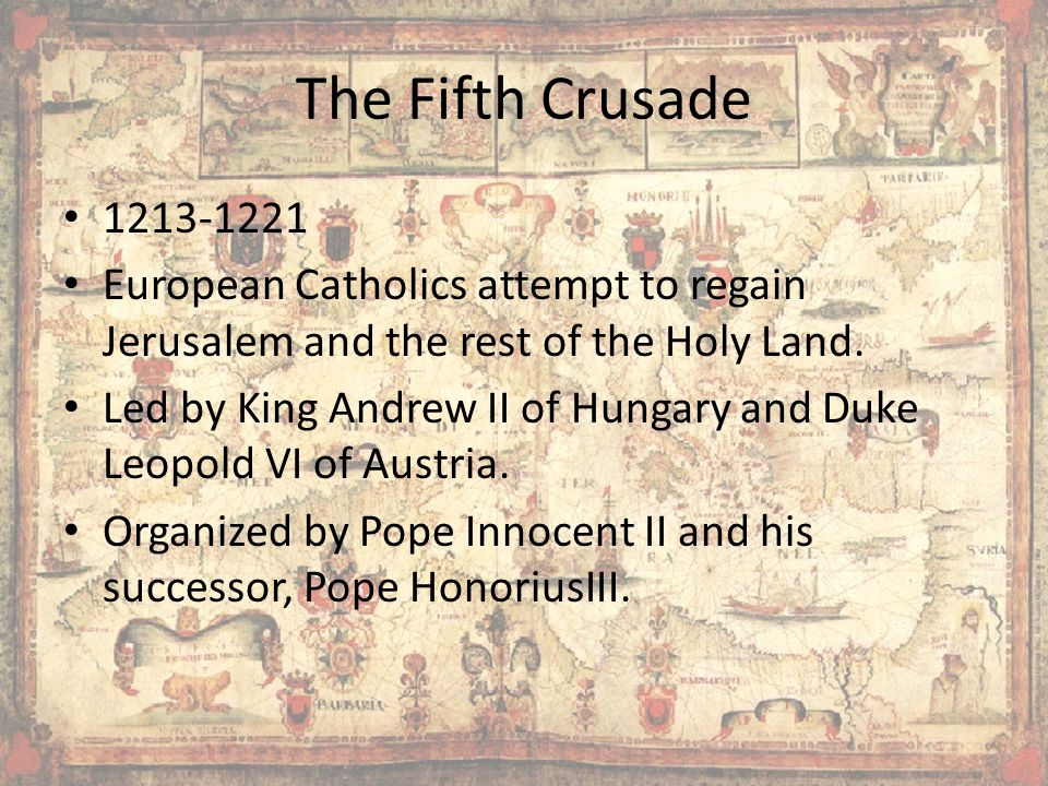 The Fifth Crusade 1213-1221. European Catholics attempt to regain Jerusalem and the rest of the Holy Land.