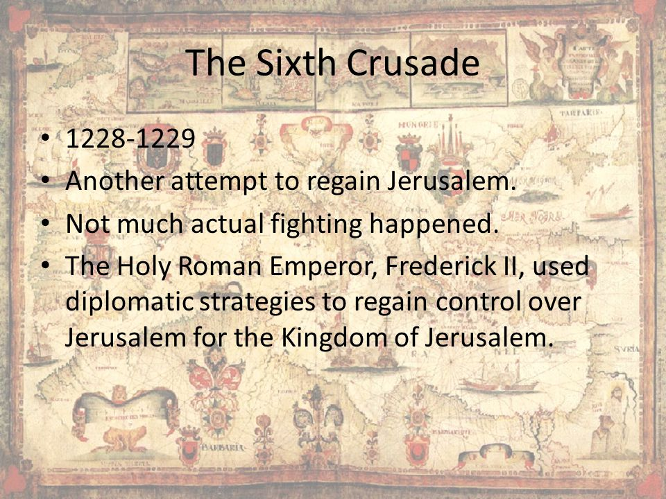 The Sixth Crusade 1228-1229 Another attempt to regain Jerusalem.