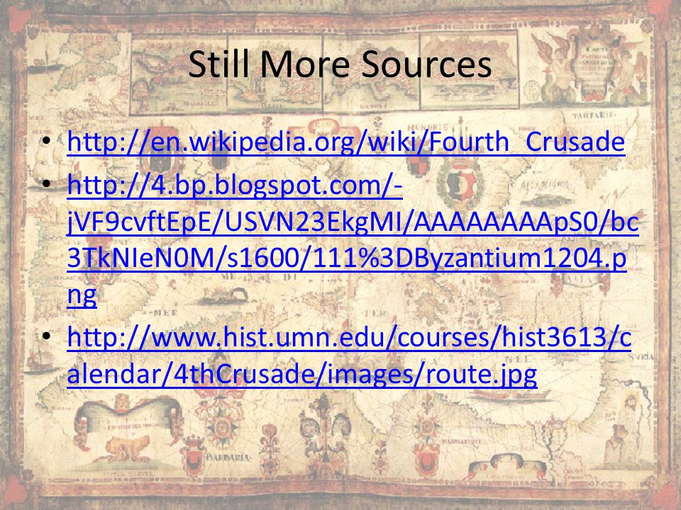 Still More Sources http://en.wikipedia.org/wiki/Fourth_Crusade