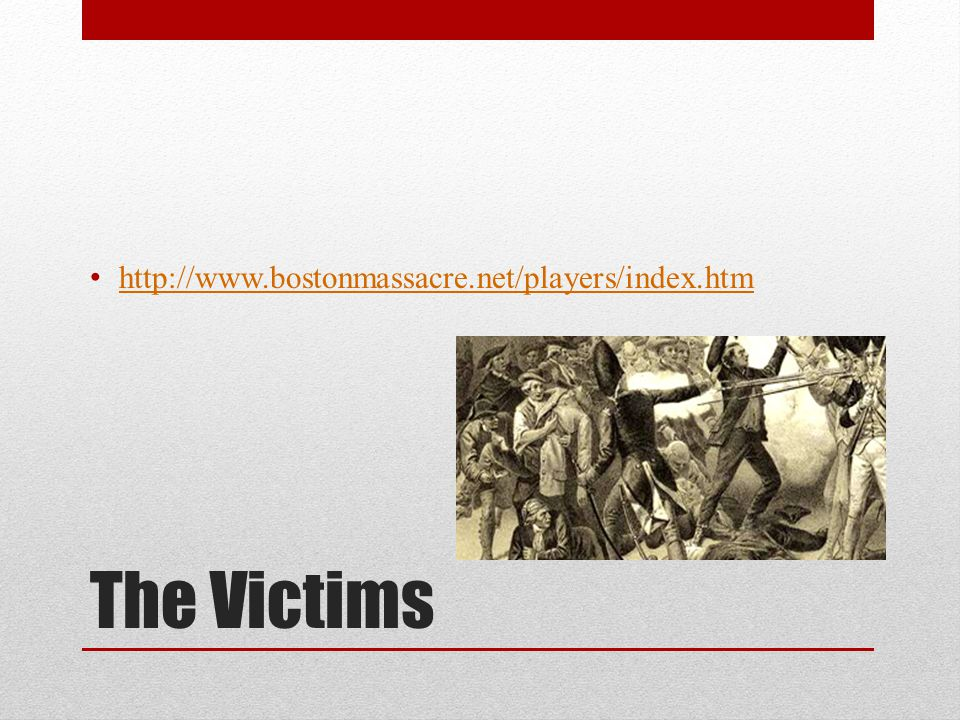 http://www.bostonmassacre.net/players/index.htm The Victims