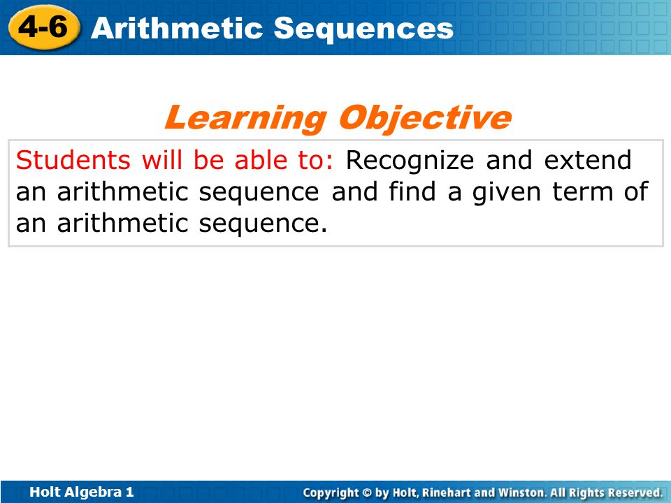 Learning Objective Students will be able to: Recognize and extend an arithmetic sequence and find a given term of an arithmetic sequence.