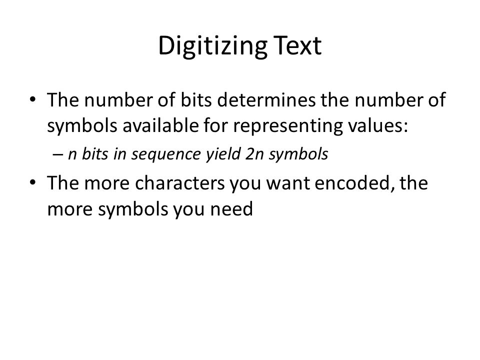 Digitizing Text The number of bits determines the number of symbols available for representing values: