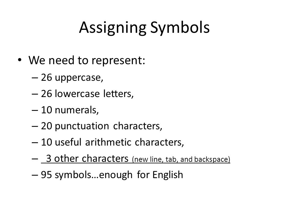 Assigning Symbols We need to represent: 26 uppercase,