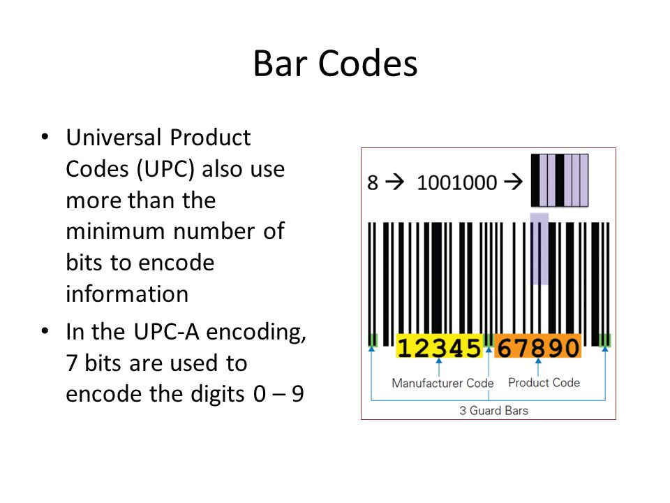 Bar Codes Universal Product Codes (UPC) also use more than the minimum number of bits to encode information.