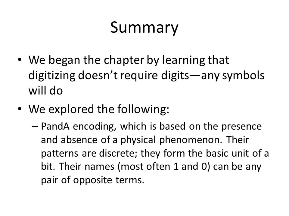Summary We began the chapter by learning that digitizing doesn't require digits—any symbols will do.