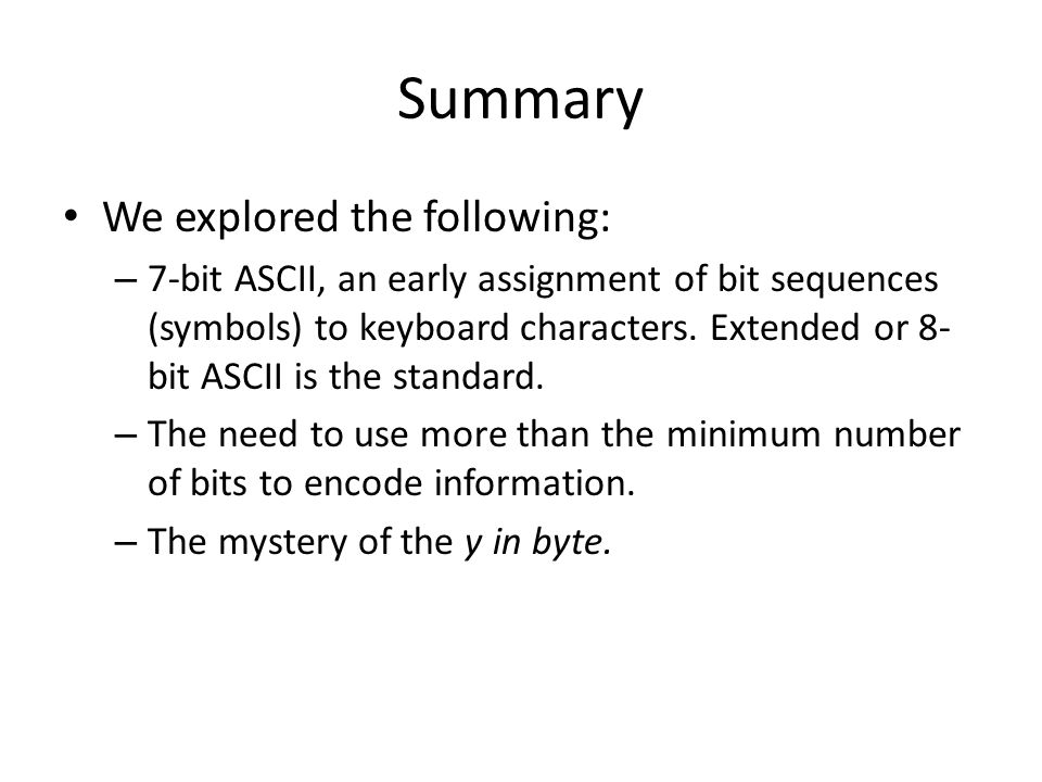 Summary We explored the following: