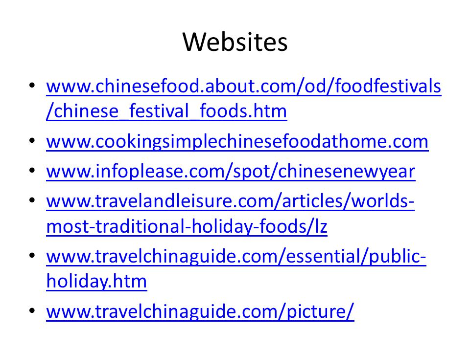 Websites www.chinesefood.about.com/od/foodfestivals/chinese_festival_foods.htm. www.cookingsimplechinesefoodathome.com.