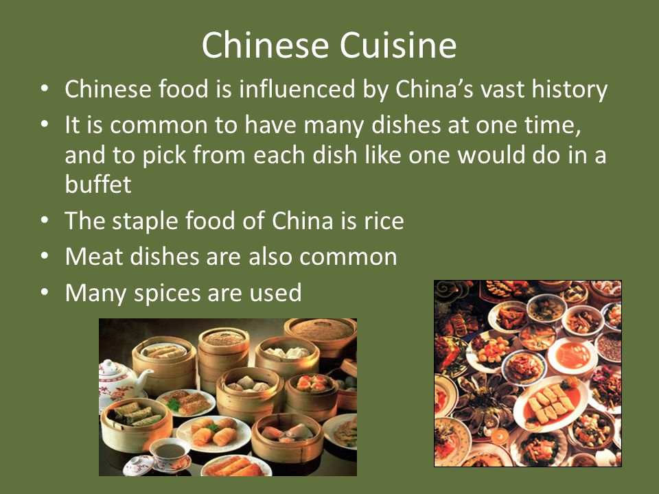 Chinese Cuisine Chinese food is influenced by China's vast history