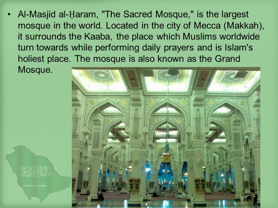 Al-Masjid al-Ḥaram, The Sacred Mosque, is the largest mosque in the world.