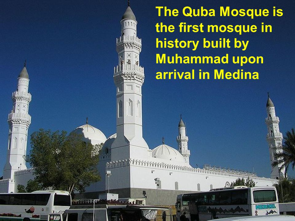 The Quba Mosque is the first mosque in history built by Muhammad upon arrival in Medina