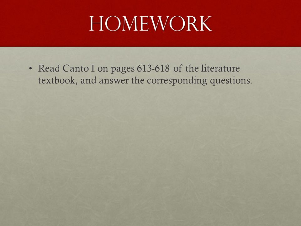 Homework Read Canto I on pages 613-618 of the literature textbook, and answer the corresponding questions.