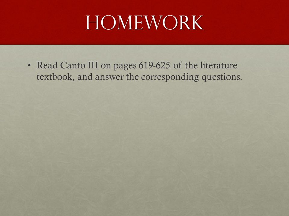 Homework Read Canto III on pages 619-625 of the literature textbook, and answer the corresponding questions.