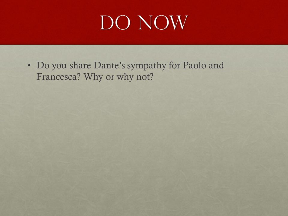 Do Now Do you share Dante's sympathy for Paolo and Francesca Why or why not