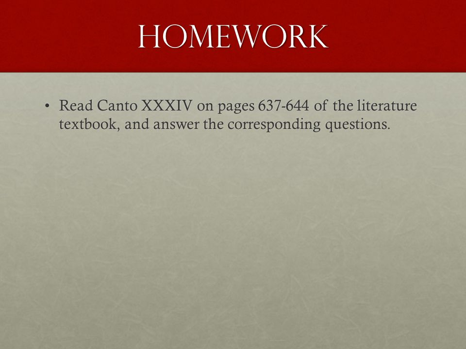 Homework Read Canto XXXIV on pages 637-644 of the literature textbook, and answer the corresponding questions.