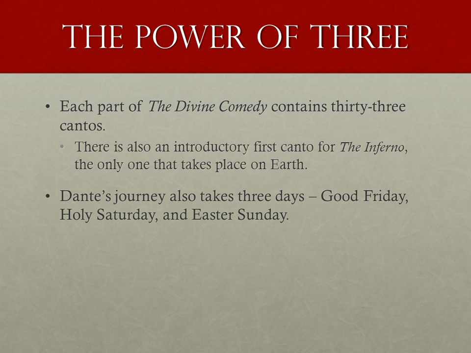 The Power of Three Each part of The Divine Comedy contains thirty-three cantos.