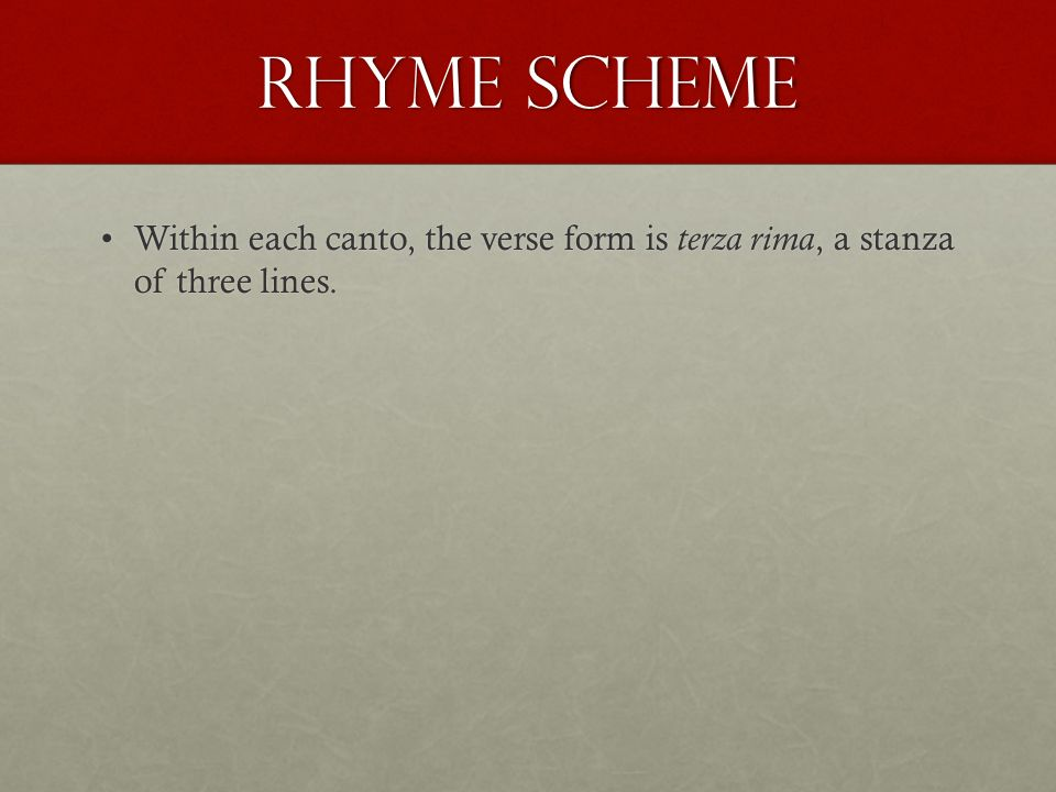 Rhyme Scheme Within each canto, the verse form is terza rima, a stanza of three lines.