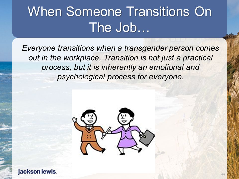 When Someone Transitions On The Job…