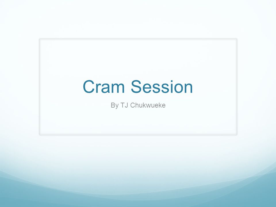 Cram Session By TJ Chukwueke