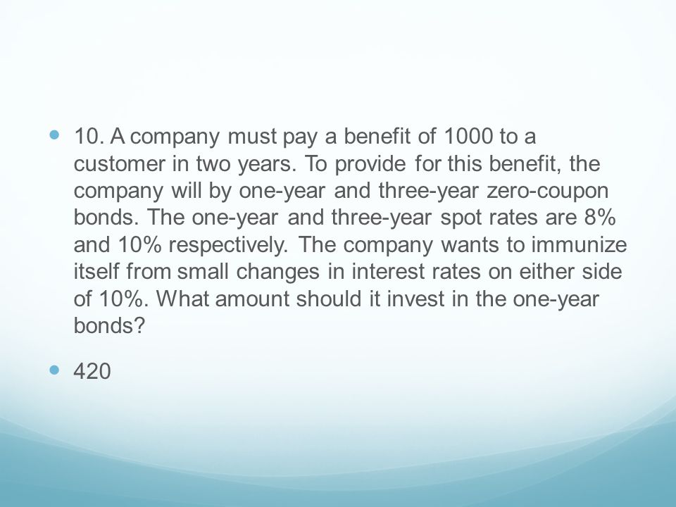 10. A company must pay a benefit of 1000 to a customer in two years