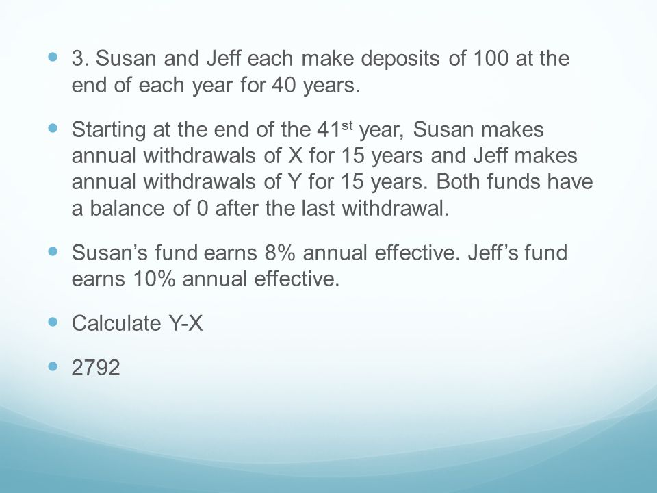 3. Susan and Jeff each make deposits of 100 at the end of each year for 40 years.