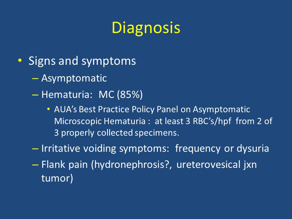 Diagnosis Signs and symptoms Asymptomatic Hematuria: MC (85%)
