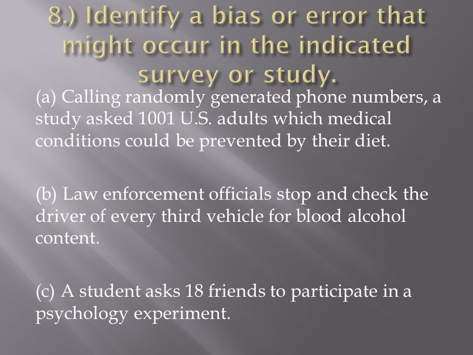 8.) Identify a bias or error that might occur in the indicated survey or study.