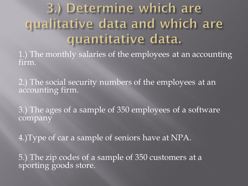 3.) Determine which are qualitative data and which are quantitative data.
