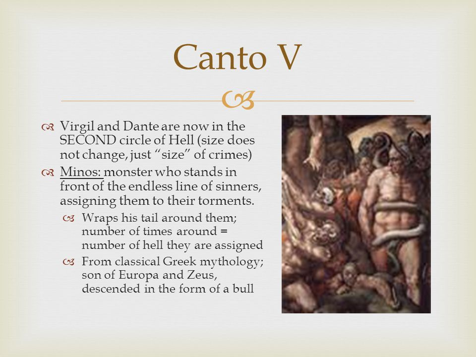Canto V Virgil and Dante are now in the SECOND circle of Hell (size does not change, just size of crimes)