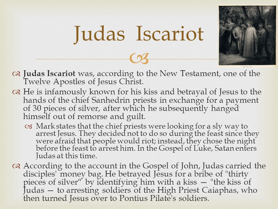 Judas Iscariot Judas Iscariot was, according to the New Testament, one of the Twelve Apostles of Jesus Christ.