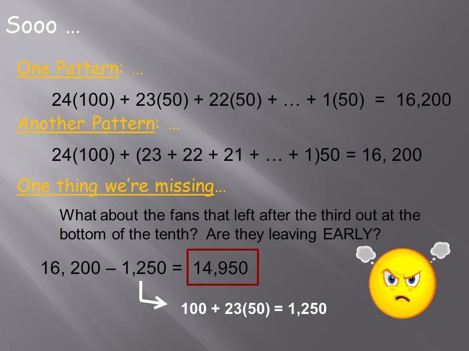 Sooo … One Pattern: … 24(100) + 23(50) + 22(50) + … + 1(50) = 16,200
