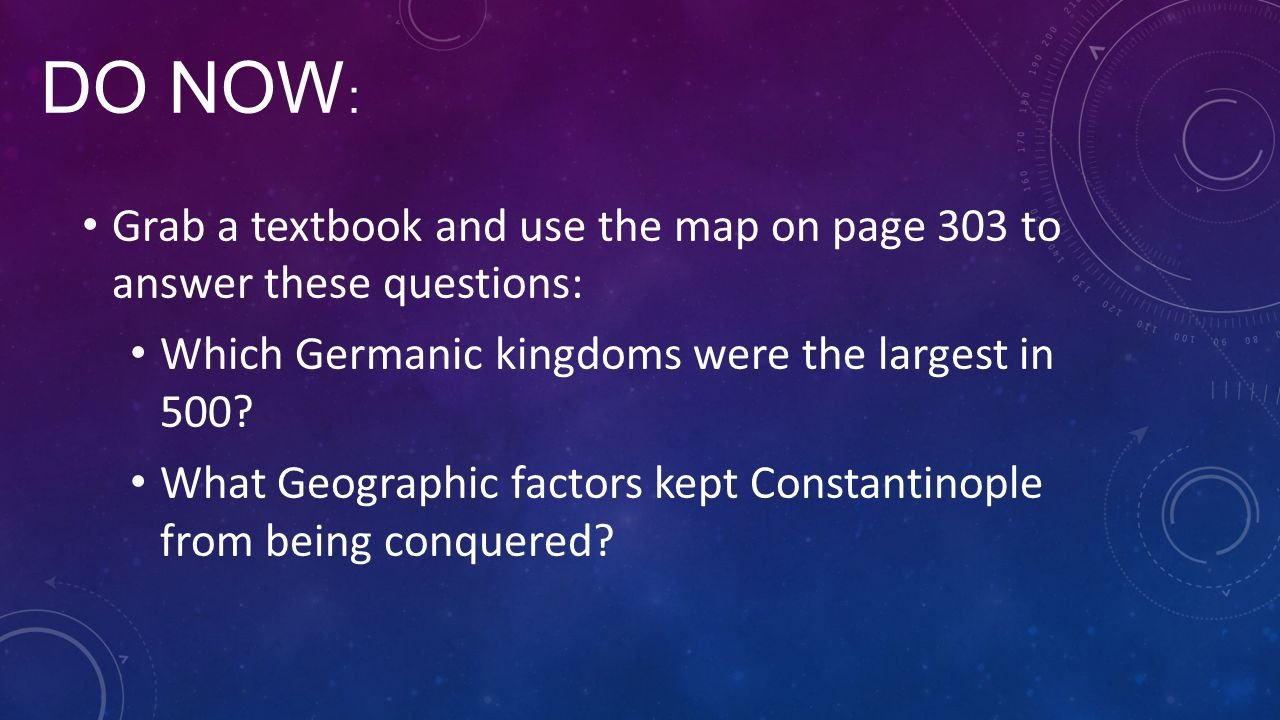 Do Now: Grab a textbook and use the map on page 303 to answer these questions: Which Germanic kingdoms were the largest in 500