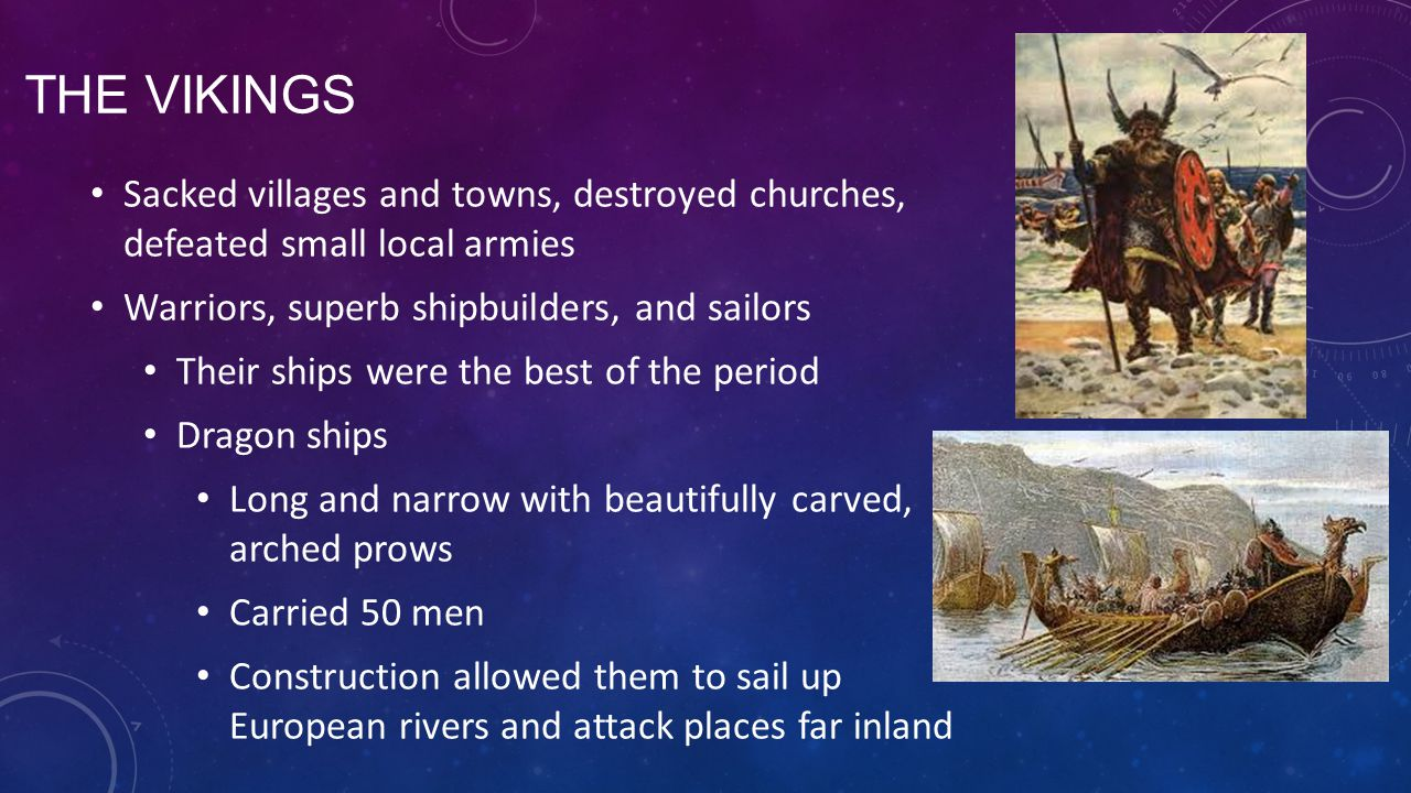The Vikings Sacked villages and towns, destroyed churches, defeated small local armies. Warriors, superb shipbuilders, and sailors.