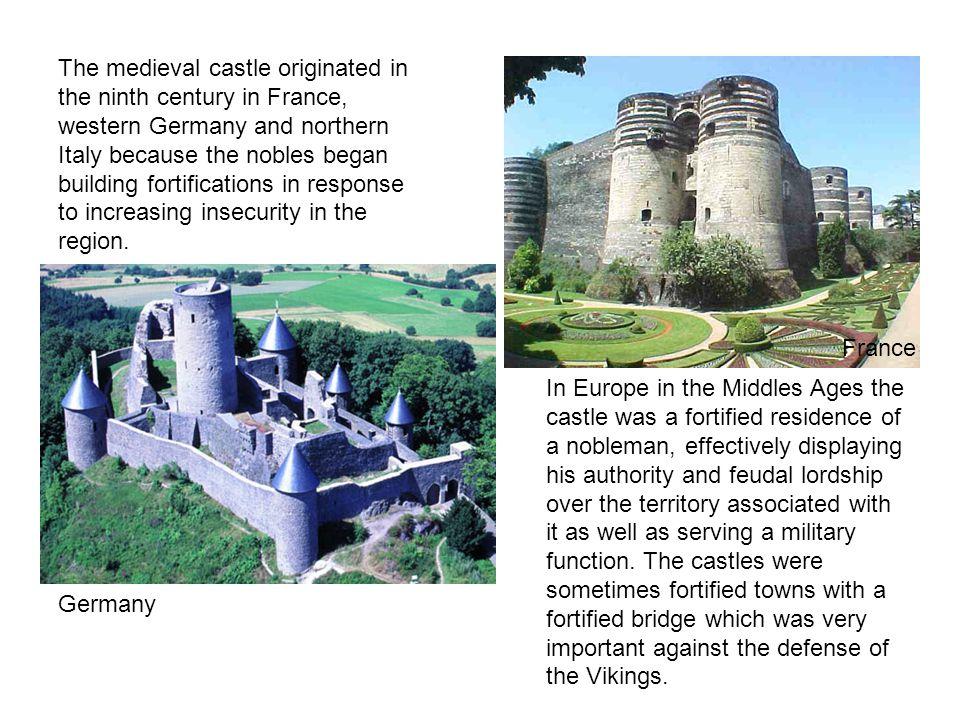 The medieval castle originated in the ninth century in France, western Germany and northern Italy because the nobles began building fortifications in response to increasing insecurity in the region.