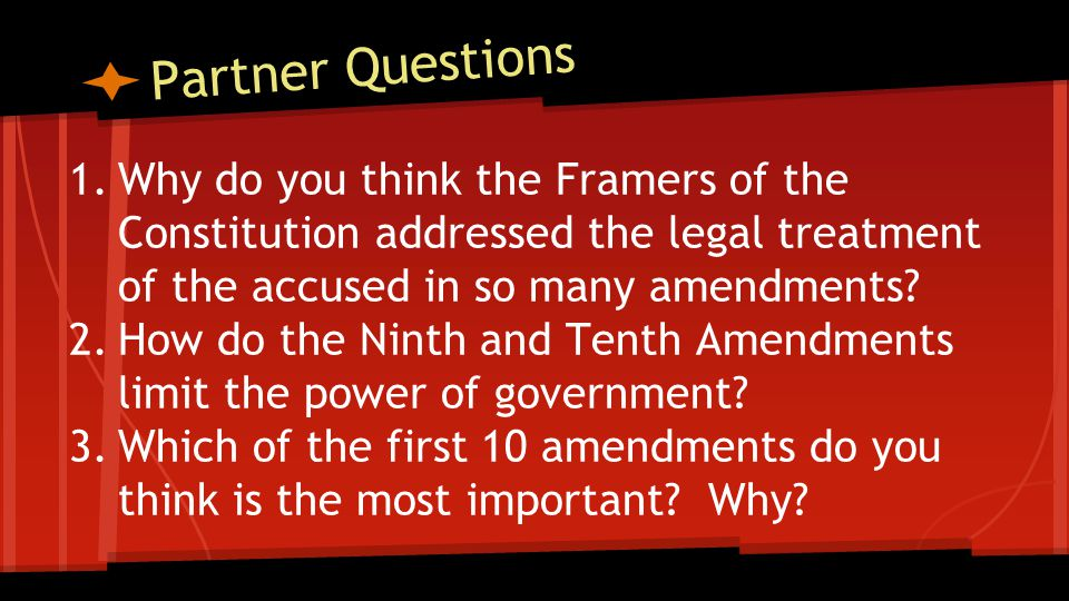 Partner Question Why do you think the Framers of the Constitution addressed the legal treatment of the accused in so many amendments
