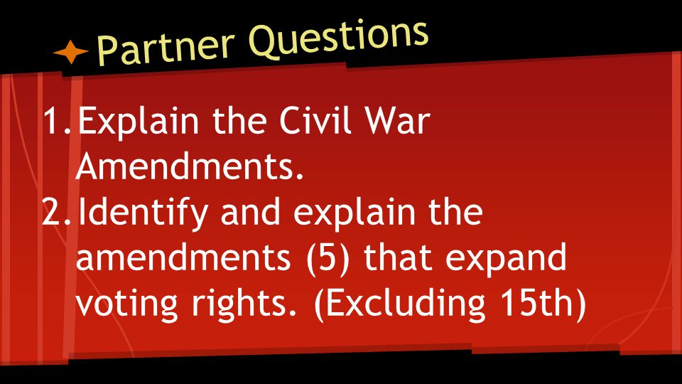 Partner Questions Explain the Civil War Amendments.